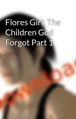 Flores Girl: The Children God Forgot Part 1