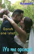 ¡Yo me opongo! GONUH (One-Shot) by FabiolaC17