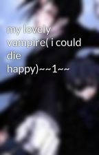 my lovely vampire( i could die happy)~~1~~ by waterbingbing