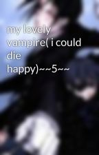 my lovely vampire( i could die happy)~~5~~ by waterbingbing