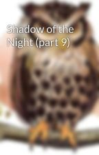 Shadow of the Night (part 9) by arria_93