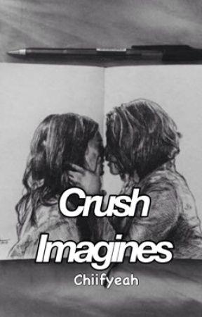Crush Imagines - • Ily, stupid • - Wattpad