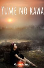 YUME NO KAWA (SUNGAI IMPIAN) (END) by KaptenTeamT