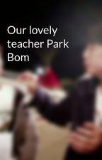 Our lovely teacher Park Bom by Mongrei