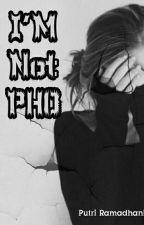 I'm Not PHO by pramadhani24_