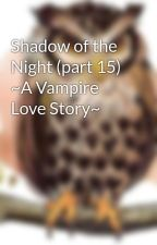 Shadow of the Night (part 15) ~A Vampire Love Story~ by arria_93