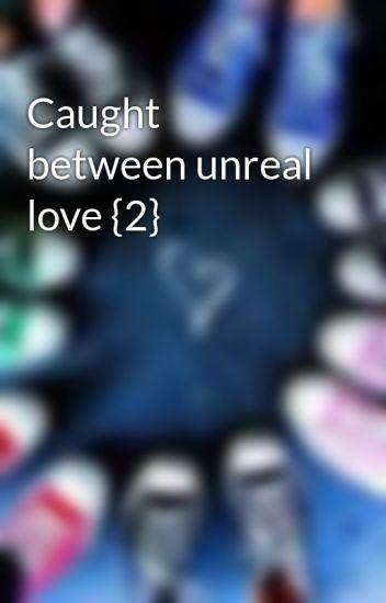 Caught between unreal love {2} - Eleana-Gilbert - Wattpad
