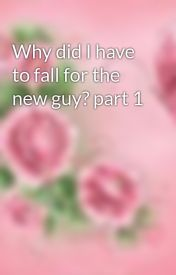 Why did I have to fall for the new guy? part 1 by armygirl0