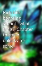 Rich kids boarding school... what fun!(?) Chapter thirteen - unlucky for some... by Cat-eyes