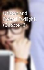 Kristen and Robert Twilight (Chapter 3) by dyan_geny10
