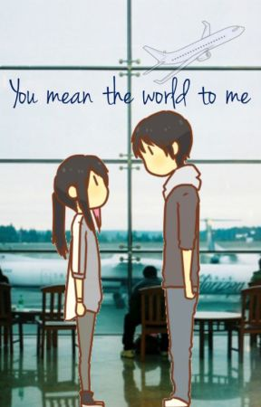 you meant the world to me