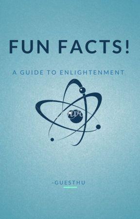 Fun Facts! by GuestHu