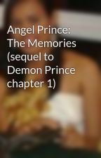 Angel Prince: The Memories (sequel to Demon Prince chapter 1) by Damonh