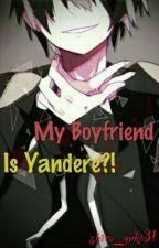 My Boyfriend Is YANDERE??!! by shira_yuki31