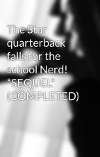 The Star quarterback falls for the school Nerd! *SEQUEL* (COMPLETED) by LuvErChiicK