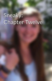 Sneaky: Chapter Twelve by Faerie_Writer