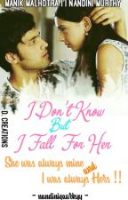 I DON'T KNOW BUT I FALL FOR HER !!! (kaisi yeh yariaan) by nandinigaurkyy