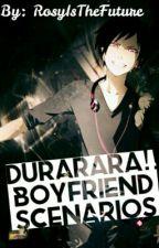 Durarara boyfriend scenarios by RosyIsTheFuture