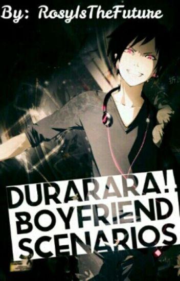 Durarara boyfriend scenarios - Rosy Is Me - Wattpad