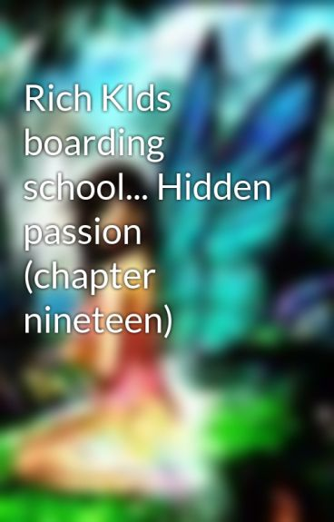 Rich KIds boarding school... Hidden passion (chapter nineteen) by Cat-eyes