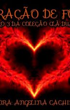 Coração de Fogo - Livro 4 / Clã Duarte by AngelinaCachinene32