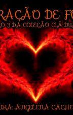 Coração de Fogo - Livro 4 / Clã Duarte by LiangelMorena