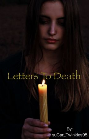 Letters To Death by suGar_Twinkles95