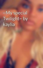 ~My special Twilight~ by kaylia by kayliaaaa