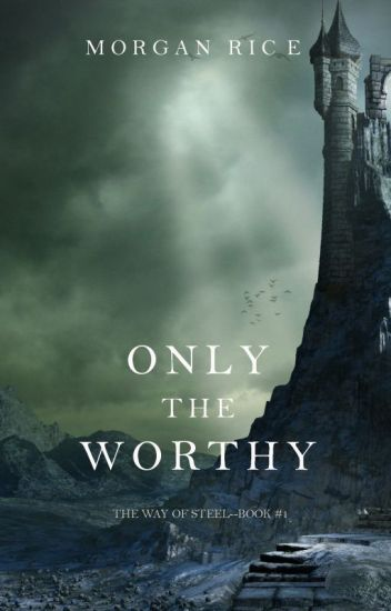Only the Worthy (The Way of Steel-Book 1)