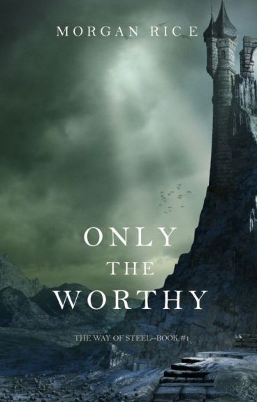 Only the Worthy (The Way of Steel-Book 1) by morganrice