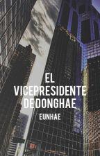El vicepresidente de Lee DongHae [ADAPTACIÓN] [EUNHAE] by kxxnixx