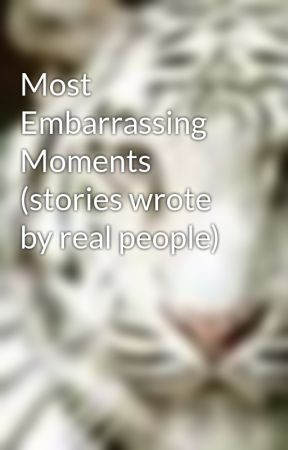 most embarrassing moments stories wrote by real people wattpad most embarrassing moments stories wrote by real people