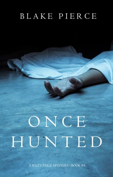 Once Hunted (A Riley Paige Mystery-Book 5) by BlakePierceAuthor
