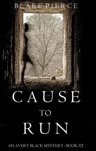 Cause to Run (An Avery Black Mystery-Book 2) by BlakePierceAuthor