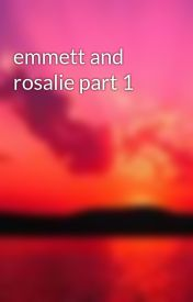 emmett and rosalie part 1 by raindropkisses