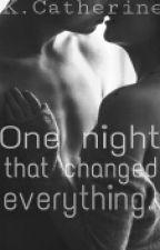 One Night That Changed Everything by KrishCatherine