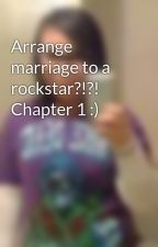 Arrange marriage to a rockstar?!?! Chapter 1 :) by TinaTran