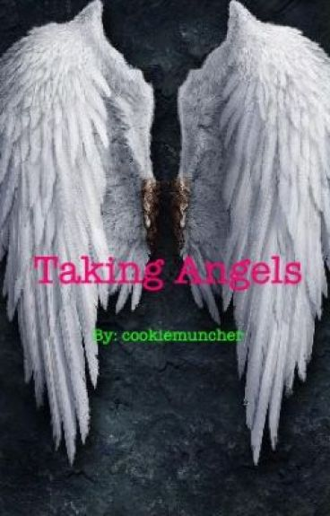 Taking Angels [On Hold] by cookiemuncher