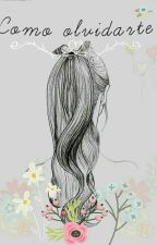 Como Olvidarte?//En Edición//#StarJT by Kalarockwell0