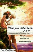 Wish you were here cz.II by LoveAliceBook