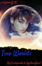 Two World's- Jungkook 18+(Slow Update) by Candylinata