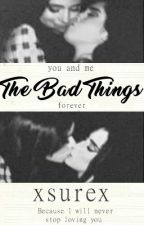 The Bad Things; Camren by xsurex