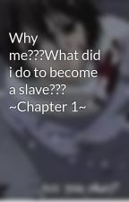 Why me???What did i do to become a slave??? ~Chapter 1~ by xXVampLoverXx