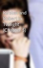 Kirsten and Robert in Twilight (Chapter 5) by dyan_geny10