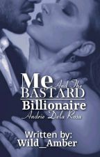 Me And The Bastard Billionaire(Completed) by Wild_Amber