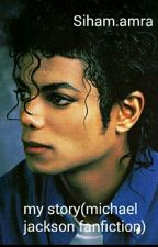 My story (Michael Jackson fanfiction)  by siihaaam_x