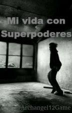 Mi vida con superpoderes (inspirado en un trabajo de Victoria Galaxy) by archangel12game