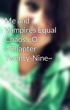 Me and Vampires Equal Chaos! :O ~Chapter Twenty-Nine~ by VampireLover269