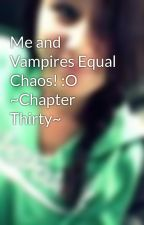 Me and Vampires Equal Chaos! :O ~Chapter Thirty~ by VampireLover269