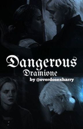 Dangerous |Dramione| by overdosexharry